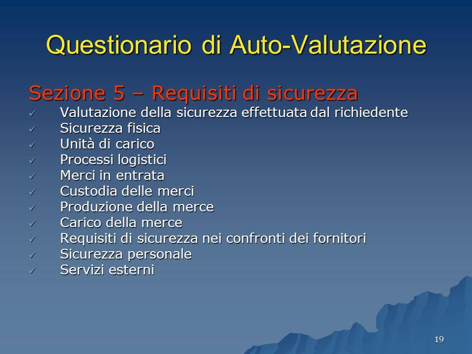 19 Questionario di Auto-Valutazione Sezione 5 – Requisiti di sicurezza Valutazione della sicurezza effettuata dal richiedente Valutazione della sicure