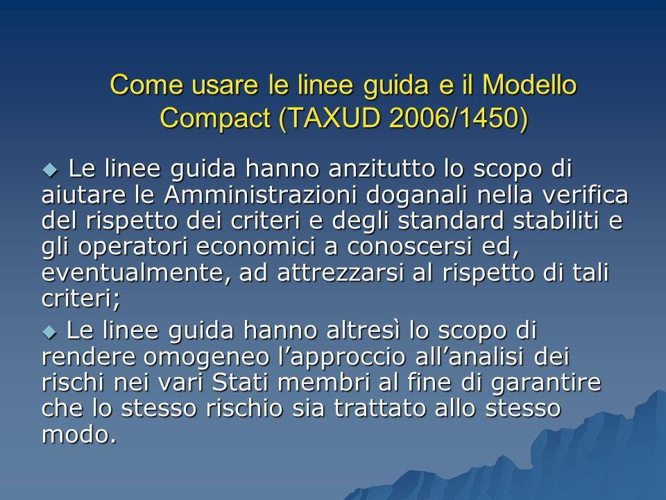 Come usare le linee guida e il Modello Compact (TAXUD 2006/1450) Le linee guida hanno anzitutto lo scopo di aiutare le Amministrazioni doganali nella