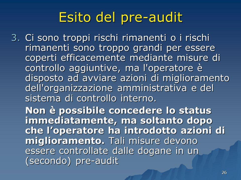 26 Esito del pre-audit 3.Ci sono troppi rischi rimanenti o i rischi rimanenti sono troppo grandi per essere coperti efficacemente mediante misure di c
