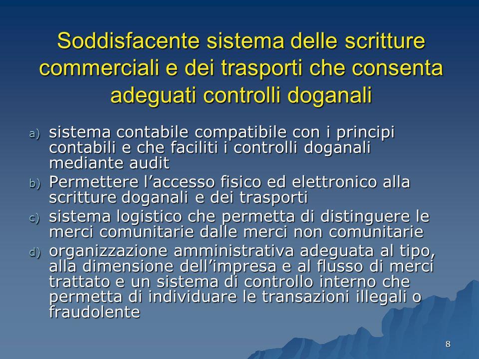 8 Soddisfacente sistema delle scritture commerciali e dei trasporti che consenta adeguati controlli doganali a) sistema contabile compatibile con i pr