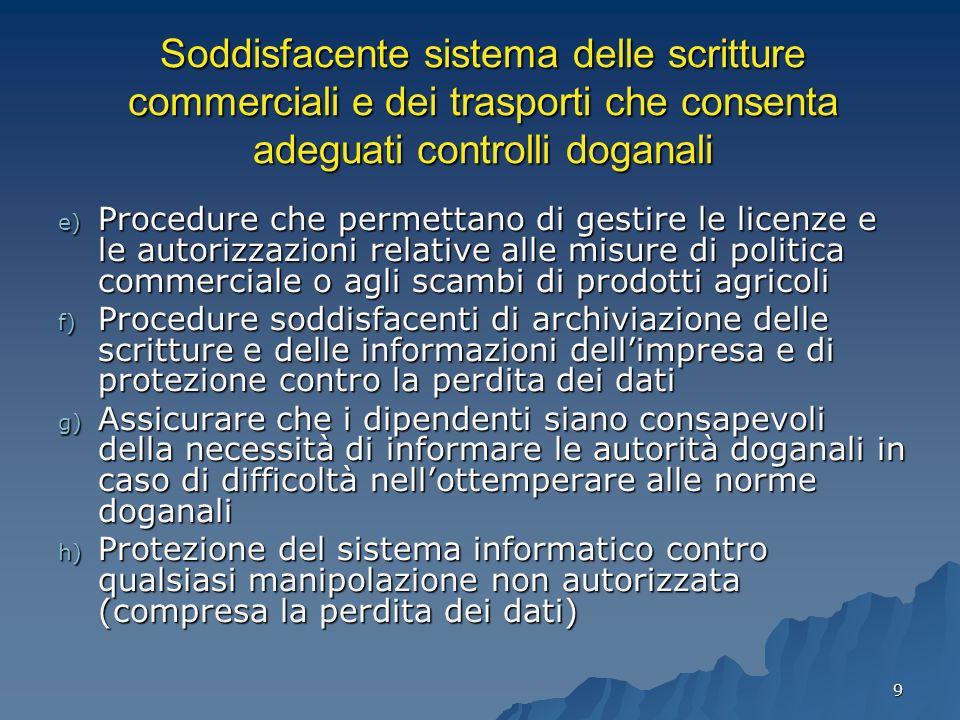9 Soddisfacente sistema delle scritture commerciali e dei trasporti che consenta adeguati controlli doganali e) Procedure che permettano di gestire le