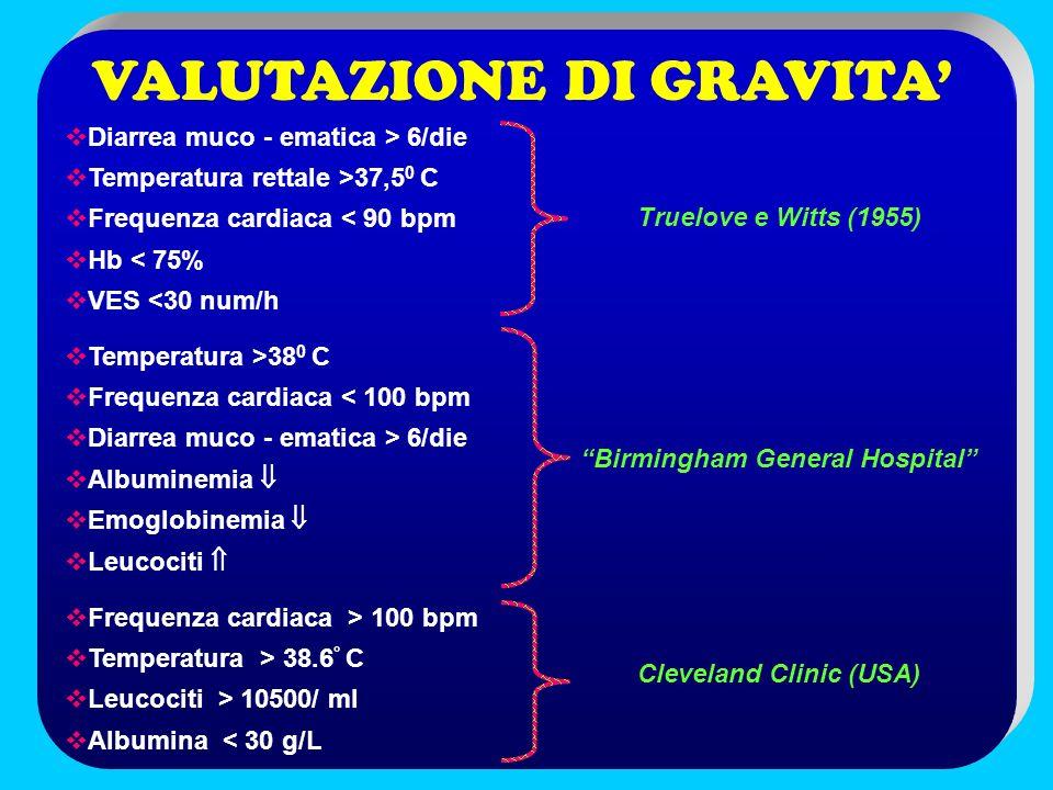 VALUTAZIONE DI GRAVITA Diarrea muco - ematica > 6/die Temperatura rettale >37,5 0 C Frequenza cardiaca < 90 bpm Hb < 75% VES <30 num/h Temperatura >38