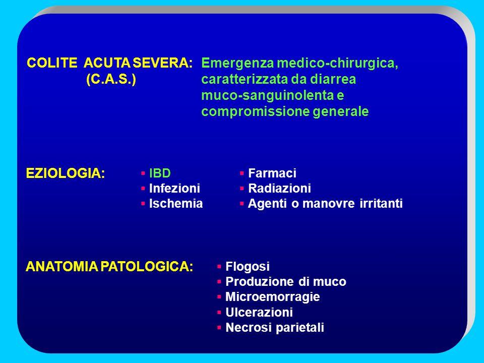 COLITE ACUTA SEVERA: (C.A.S.) EZIOLOGIA: ANATOMIA PATOLOGICA: Emergenza medico-chirurgica, caratterizzata da diarrea muco-sanguinolenta e compromissio