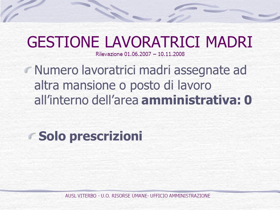 Numero lavoratrici madri assegnate ad altra mansione o posto di lavoro allinterno dellarea amministrativa: 0 GESTIONE LAVORATRICI MADRI Rilevazione 01