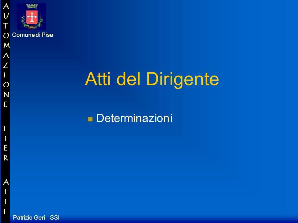 Patrizio Geri - SSI Comune di Pisa AUTOMAZIONE ITER ATTIAUTOMAZIONE ITER ATTI Delibere Argomenti Atti di Giunta