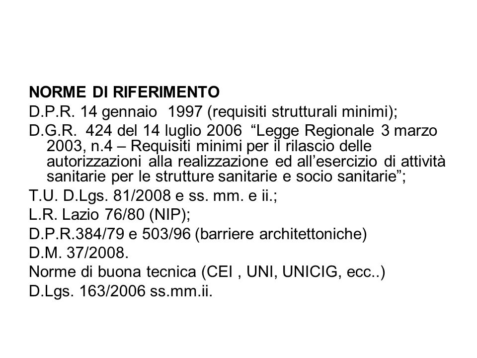 NORME DI RIFERIMENTO D.P.R. 14 gennaio 1997 (requisiti strutturali minimi); D.G.R. 424 del 14 luglio 2006 Legge Regionale 3 marzo 2003, n.4 – Requisit
