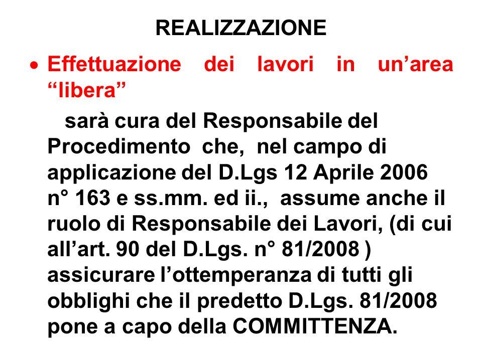 REALIZZAZIONE Effettuazione dei lavori in unarea libera sarà cura del Responsabile del Procedimento che, nel campo di applicazione del D.Lgs 12 Aprile