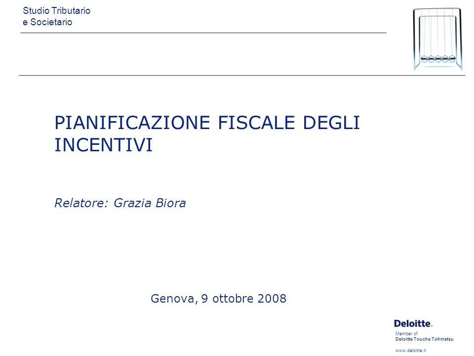 Member of Deloitte Touche Tohmatsu www.deloitte.it Studio Tributario e Societario Genova, 9 ottobre 2008 PIANIFICAZIONE FISCALE DEGLI INCENTIVI Relato