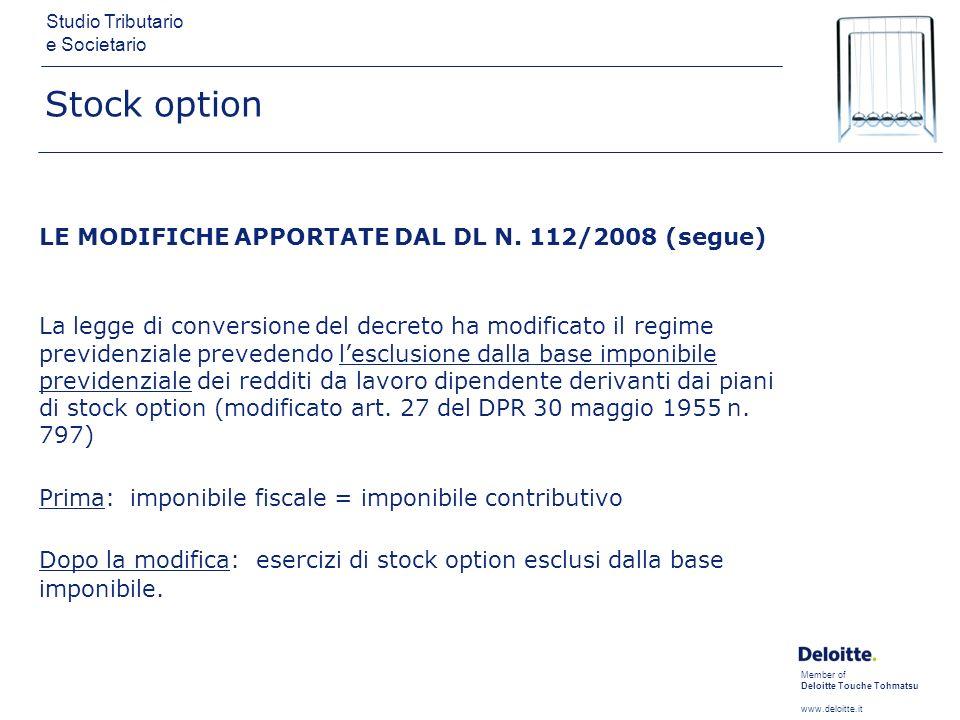 Member of Deloitte Touche Tohmatsu www.deloitte.it Studio Tributario e Societario Stock option LE MODIFICHE APPORTATE DAL DL N. 112/2008 (segue) La le