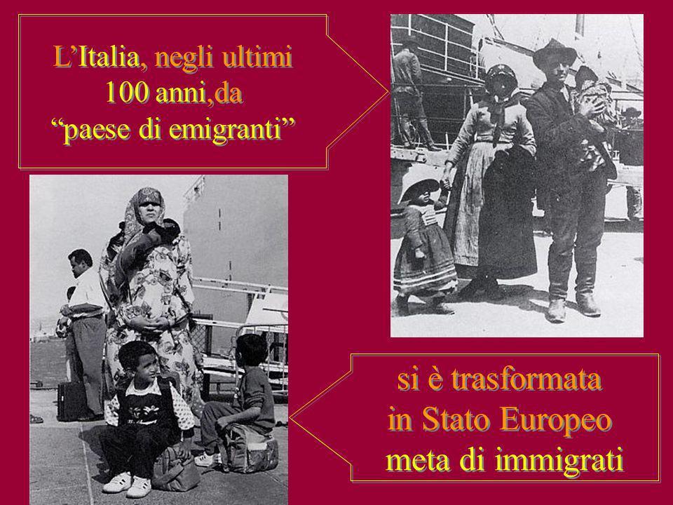 LItalia, negli ultimi 100 anni,da paese di emigranti LItalia, negli ultimi 100 anni,da paese di emigranti si è trasformata in Stato Europeo meta di im