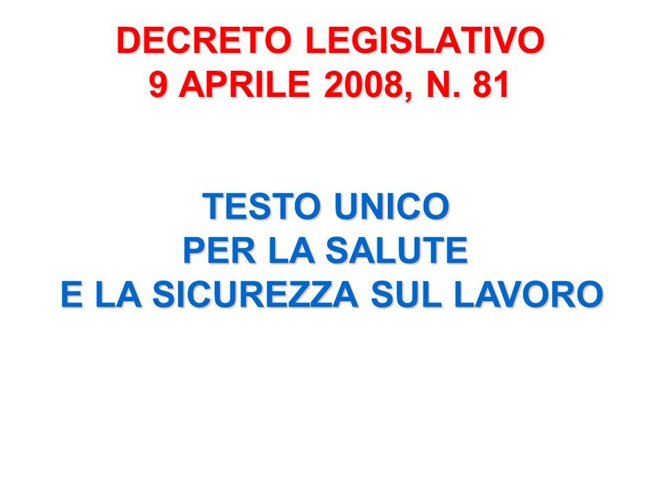 DECRETO LEGISLATIVO 9 APRILE 2008, N. 81 TESTO UNICO PER LA SALUTE E LA SICUREZZA SUL LAVORO