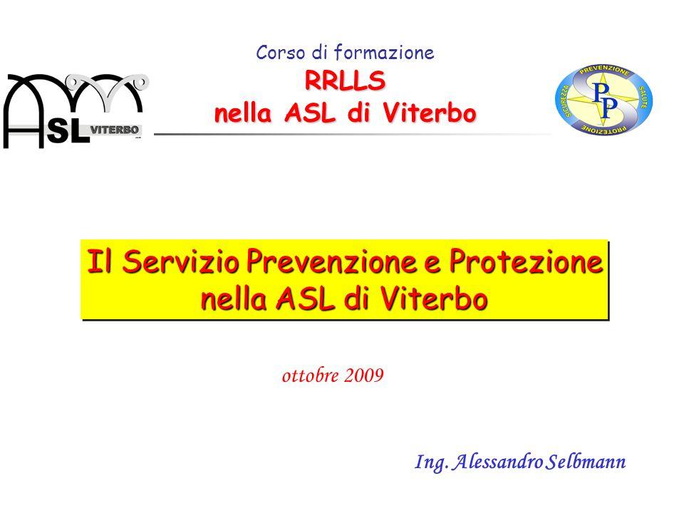 Il Servizio Prevenzione e Protezione nella ASL di Viterbo Il Servizio Prevenzione e Protezione nella ASL di Viterbo RRLLS nella ASL di Viterbo Corso d
