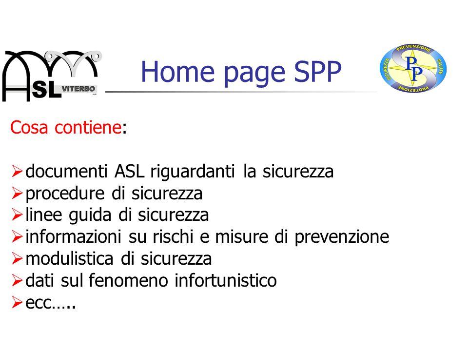 Home page SPP Cosa contiene: documenti ASL riguardanti la sicurezza procedure di sicurezza linee guida di sicurezza informazioni su rischi e misure di