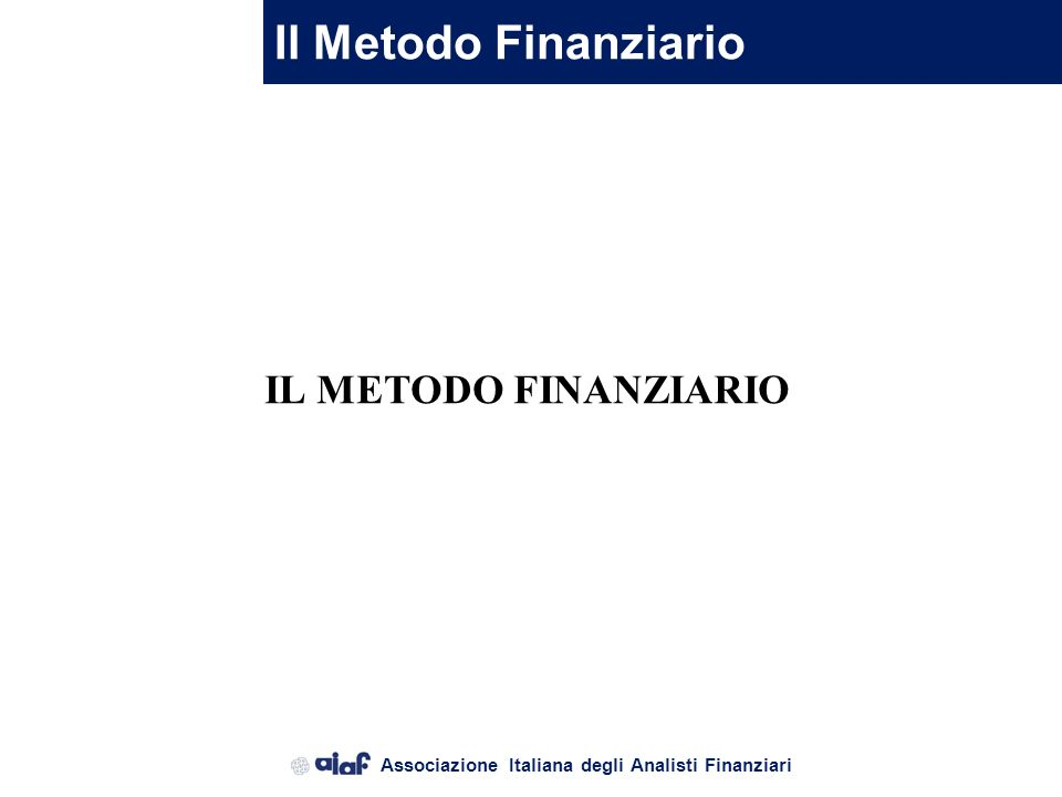 Associazione Italiana degli Analisti Finanziari Valutazione dazienda – Metodi valutativi Metodo Finanziario – Discounted Cash Flow ( DCF) basato sul v