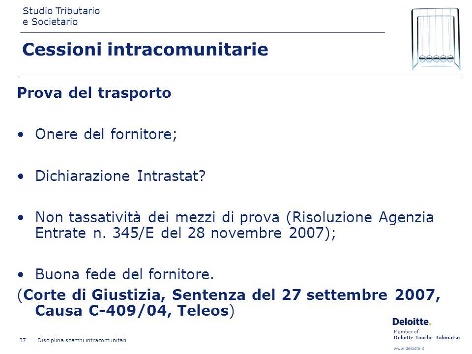 Member of Deloitte Touche Tohmatsu www.deloitte.it Studio Tributario e Societario Disciplina scambi intracomunitari 37 Cessioni intracomunitarie Prova