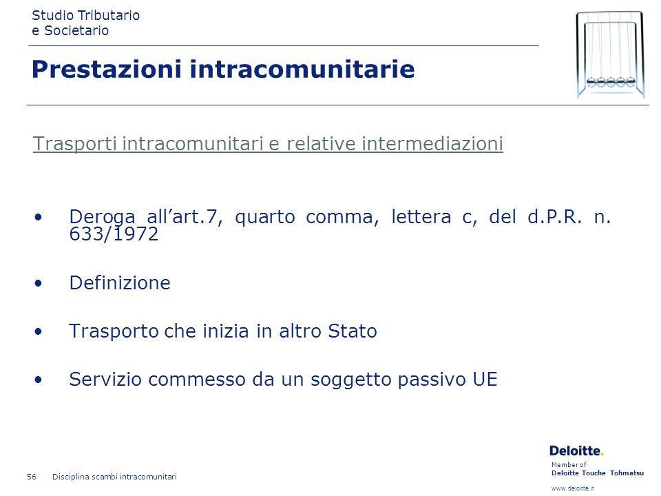Member of Deloitte Touche Tohmatsu www.deloitte.it Studio Tributario e Societario Disciplina scambi intracomunitari 56 Prestazioni intracomunitarie Tr