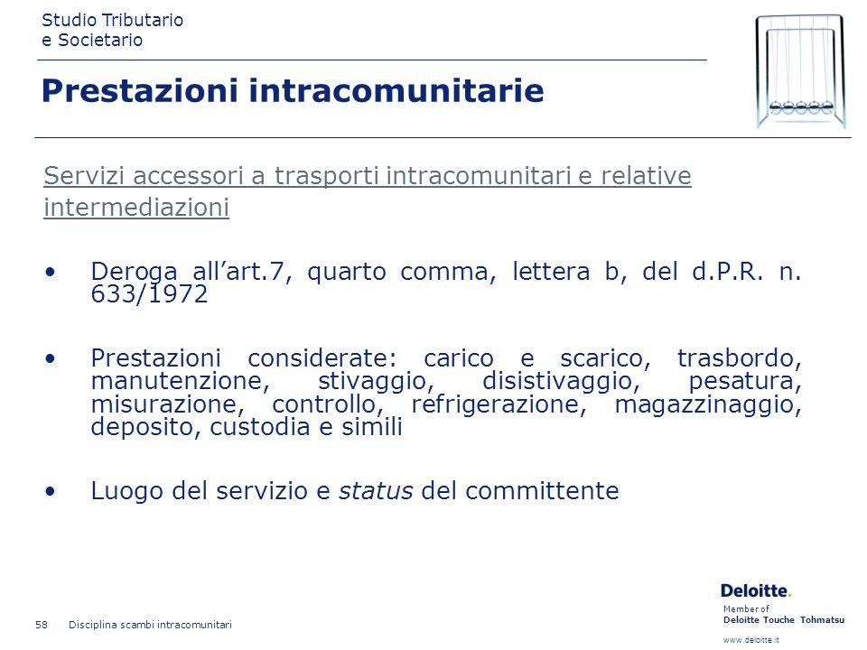 Member of Deloitte Touche Tohmatsu www.deloitte.it Studio Tributario e Societario Disciplina scambi intracomunitari 58 Prestazioni intracomunitarie Se
