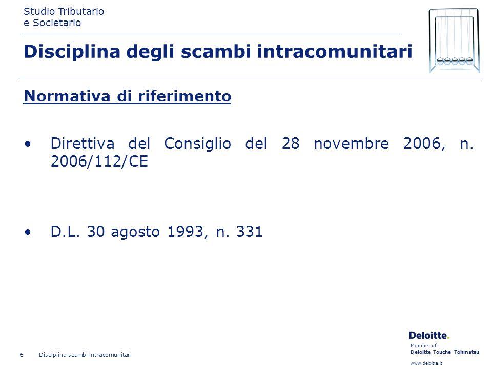 Member of Deloitte Touche Tohmatsu www.deloitte.it Studio Tributario e Societario Disciplina scambi intracomunitari 37 Cessioni intracomunitarie Prova del trasporto Onere del fornitore; Dichiarazione Intrastat.