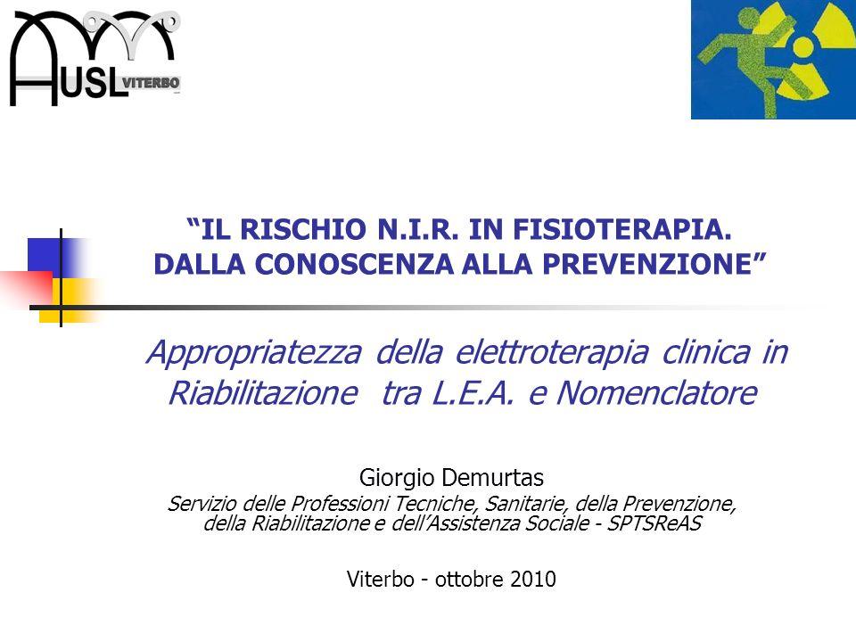 IL RISCHIO N.I.R. IN FISIOTERAPIA. DALLA CONOSCENZA ALLA PREVENZIONE Appropriatezza della elettroterapia clinica in Riabilitazione tra L.E.A. e Nomenc