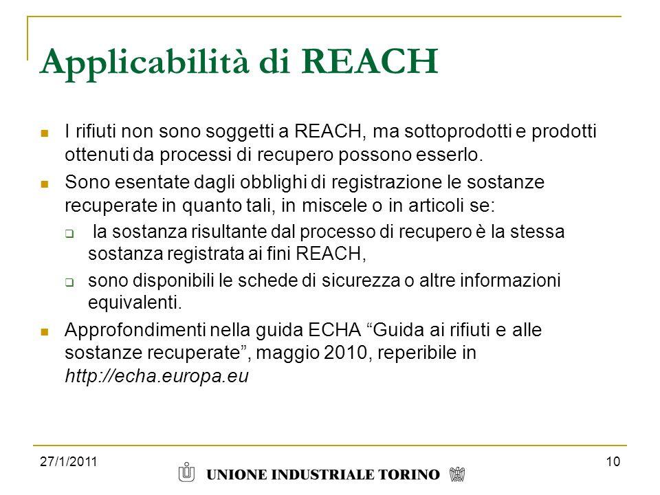 Applicabilità di REACH I rifiuti non sono soggetti a REACH, ma sottoprodotti e prodotti ottenuti da processi di recupero possono esserlo. Sono esentat