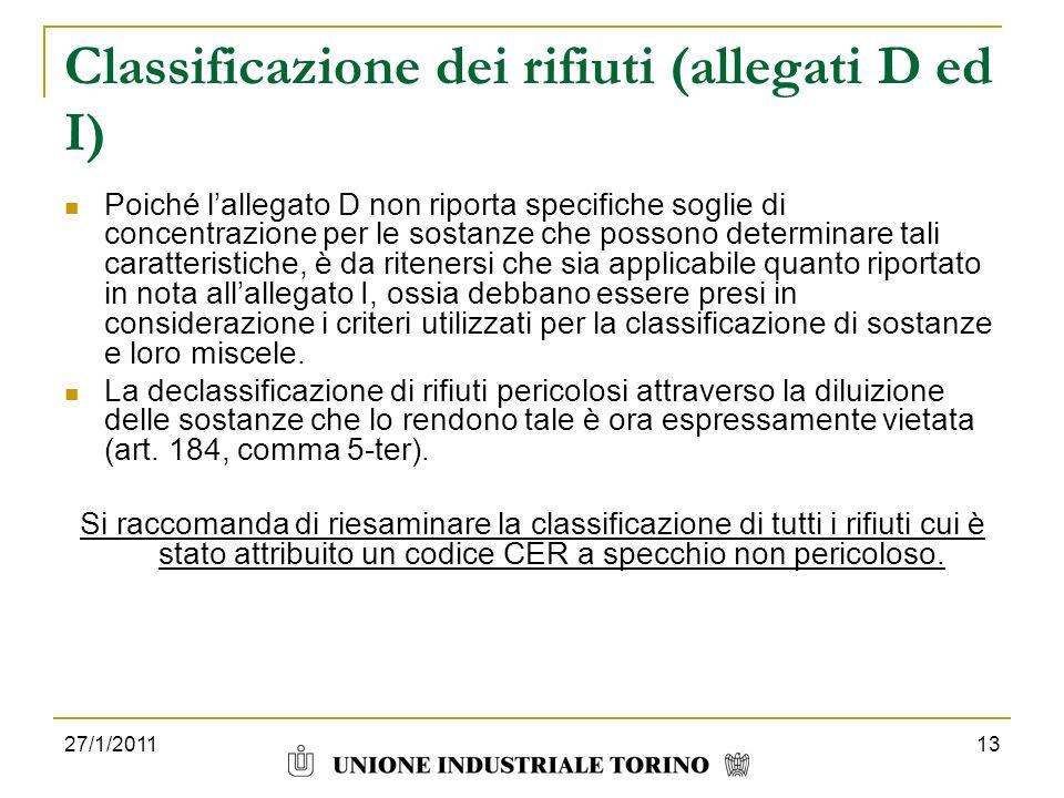 Classificazione dei rifiuti (allegati D ed I) Poiché lallegato D non riporta specifiche soglie di concentrazione per le sostanze che possono determina