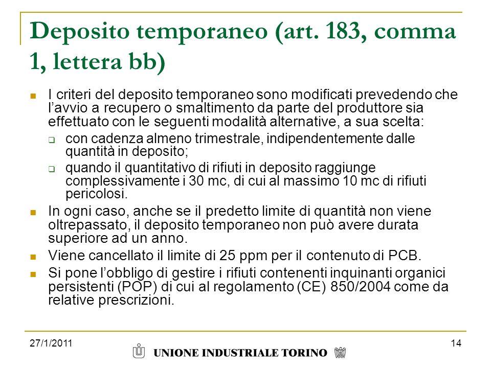 27/1/201114 Deposito temporaneo (art. 183, comma 1, lettera bb) I criteri del deposito temporaneo sono modificati prevedendo che lavvio a recupero o s