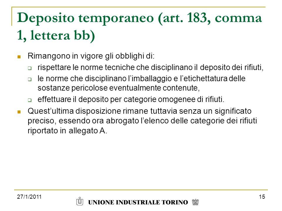Deposito temporaneo (art. 183, comma 1, lettera bb) Rimangono in vigore gli obblighi di: rispettare le norme tecniche che disciplinano il deposito dei