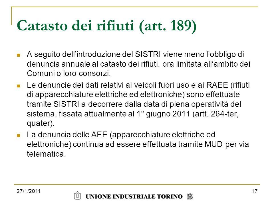 27/1/201117 Catasto dei rifiuti (art. 189) A seguito dellintroduzione del SISTRI viene meno lobbligo di denuncia annuale al catasto dei rifiuti, ora l
