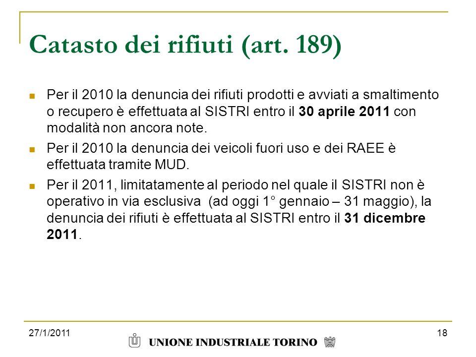 Catasto dei rifiuti (art. 189) Per il 2010 la denuncia dei rifiuti prodotti e avviati a smaltimento o recupero è effettuata al SISTRI entro il 30 apri