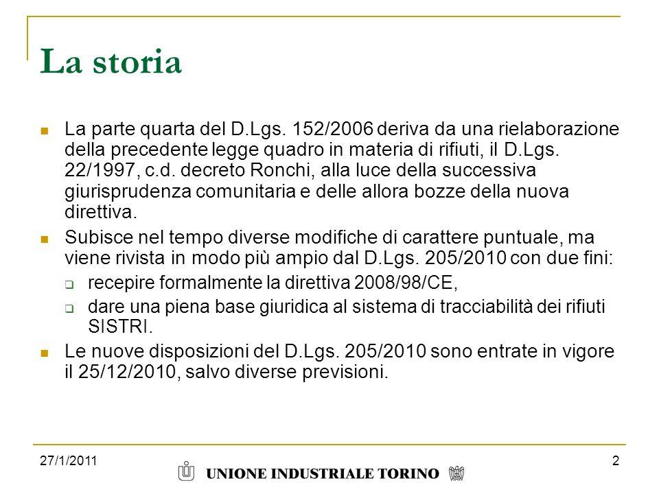 27/1/20112 La storia La parte quarta del D.Lgs. 152/2006 deriva da una rielaborazione della precedente legge quadro in materia di rifiuti, il D.Lgs. 2
