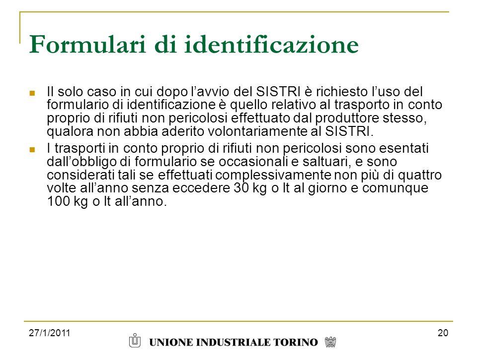 27/1/201120 Formulari di identificazione Il solo caso in cui dopo lavvio del SISTRI è richiesto luso del formulario di identificazione è quello relati