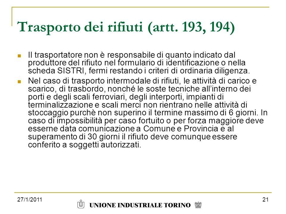 27/1/201121 Trasporto dei rifiuti (artt. 193, 194) Il trasportatore non è responsabile di quanto indicato dal produttore del rifiuto nel formulario di