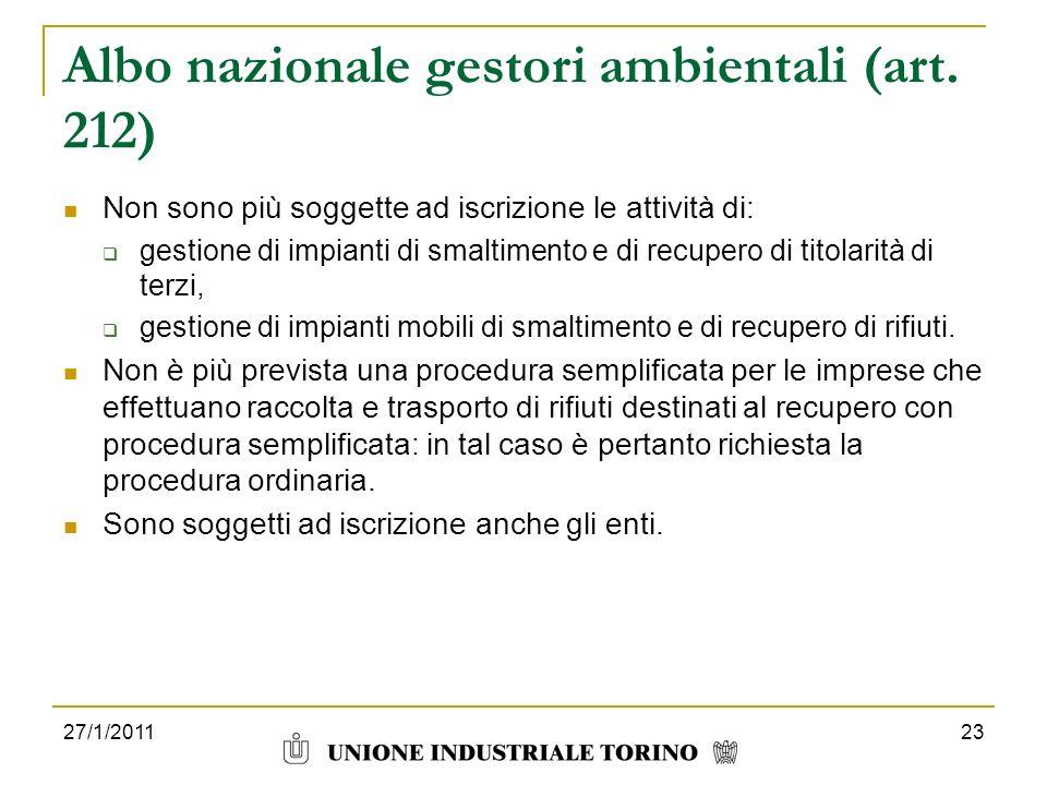 27/1/201123 Albo nazionale gestori ambientali (art. 212) Non sono più soggette ad iscrizione le attività di: gestione di impianti di smaltimento e di