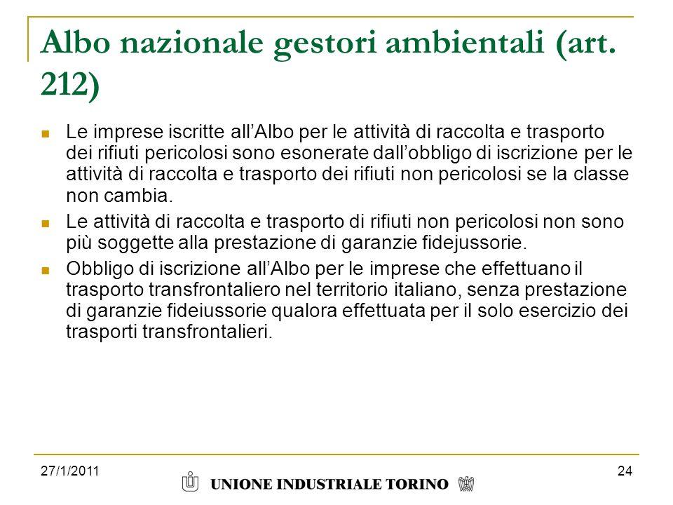 27/1/201124 Albo nazionale gestori ambientali (art. 212) Le imprese iscritte allAlbo per le attività di raccolta e trasporto dei rifiuti pericolosi so