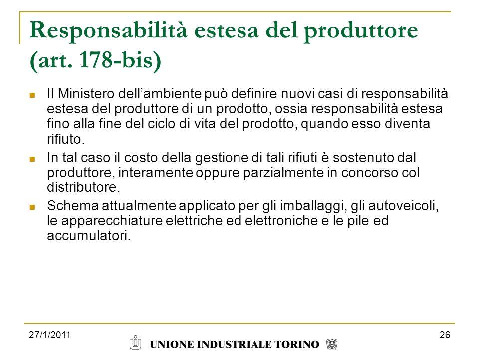 27/1/201126 Responsabilità estesa del produttore (art. 178-bis) Il Ministero dellambiente può definire nuovi casi di responsabilità estesa del produtt