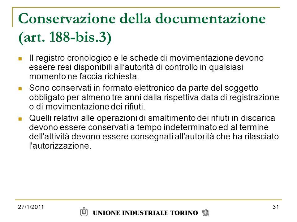 27/1/201131 Conservazione della documentazione (art. 188-bis.3) Il registro cronologico e le schede di movimentazione devono essere resi disponibili a