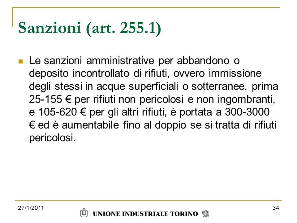27/1/201134 Sanzioni (art. 255.1) Le sanzioni amministrative per abbandono o deposito incontrollato di rifiuti, ovvero immissione degli stessi in acqu