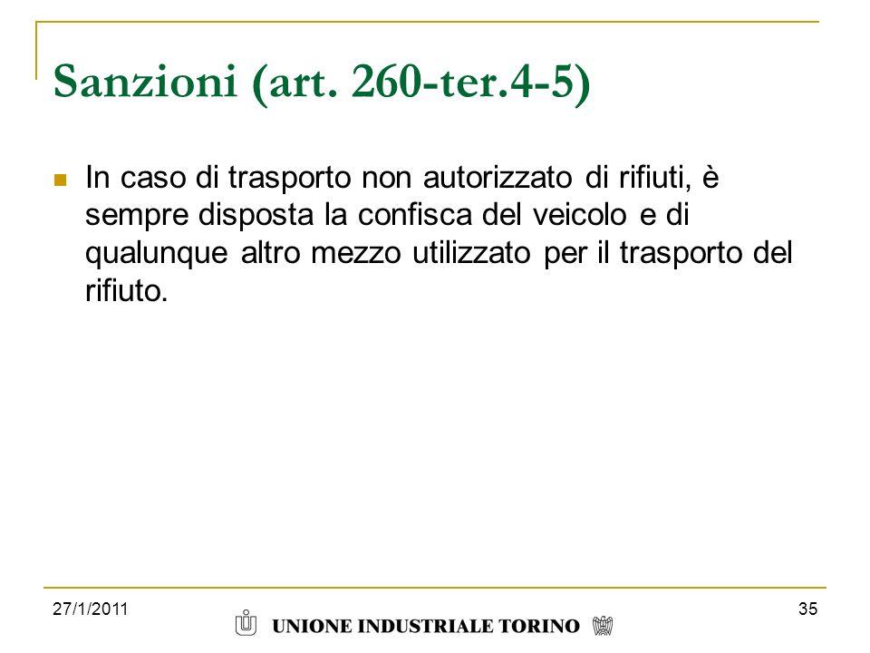 27/1/201135 Sanzioni (art. 260-ter.4-5) In caso di trasporto non autorizzato di rifiuti, è sempre disposta la confisca del veicolo e di qualunque altr