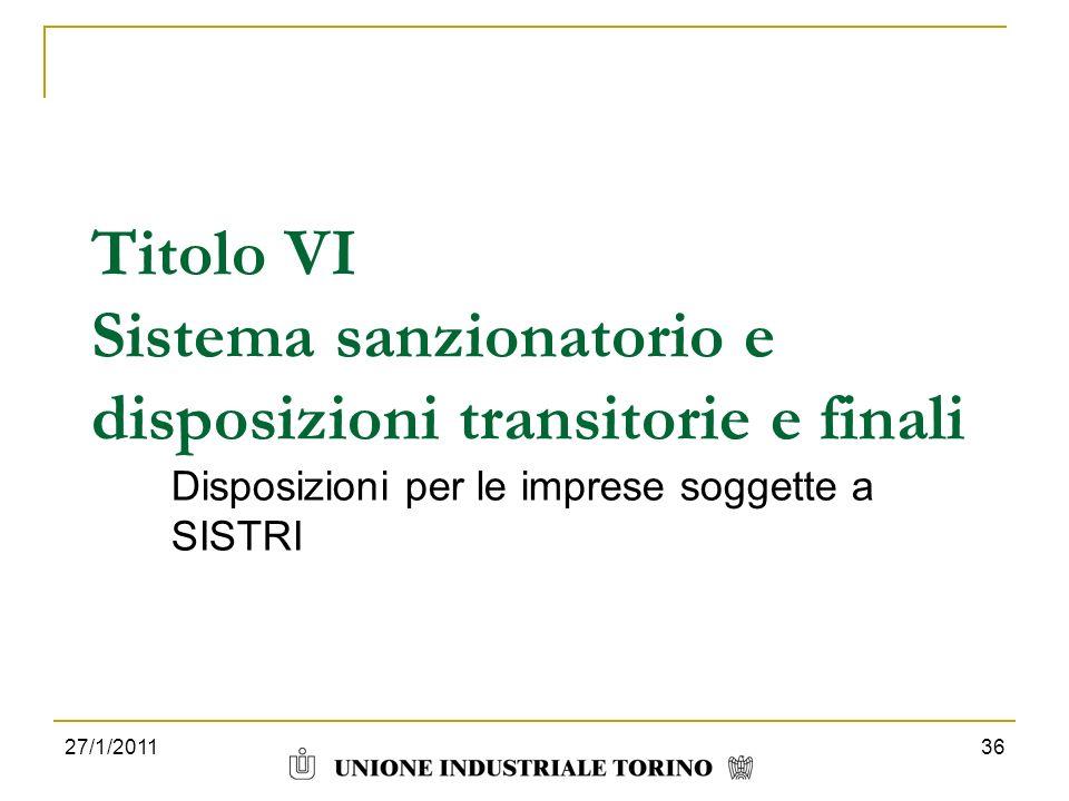 27/1/201136 Titolo VI Sistema sanzionatorio e disposizioni transitorie e finali Disposizioni per le imprese soggette a SISTRI