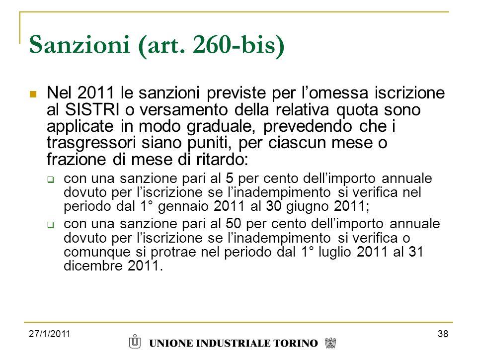 27/1/201138 Sanzioni (art. 260-bis) Nel 2011 le sanzioni previste per lomessa iscrizione al SISTRI o versamento della relativa quota sono applicate in