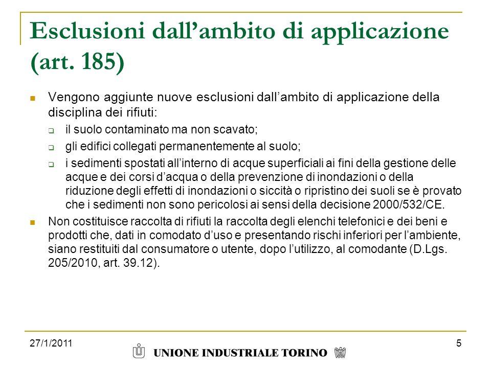 27/1/20115 Esclusioni dallambito di applicazione (art. 185) Vengono aggiunte nuove esclusioni dallambito di applicazione della disciplina dei rifiuti:
