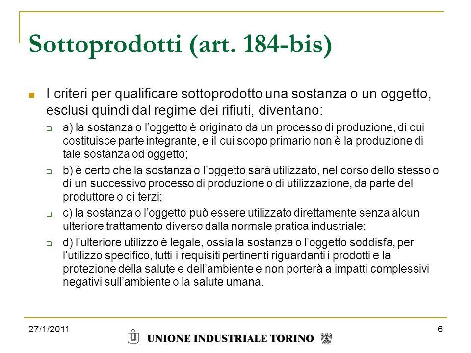 Sottoprodotti (art. 184-bis) I criteri per qualificare sottoprodotto una sostanza o un oggetto, esclusi quindi dal regime dei rifiuti, diventano: a) l