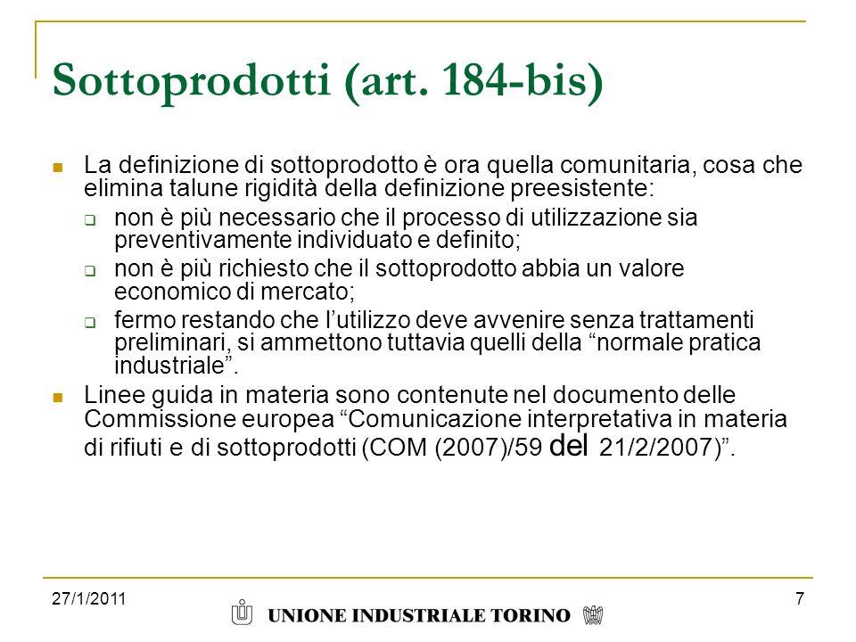 7 Sottoprodotti (art. 184-bis) La definizione di sottoprodotto è ora quella comunitaria, cosa che elimina talune rigidità della definizione preesisten