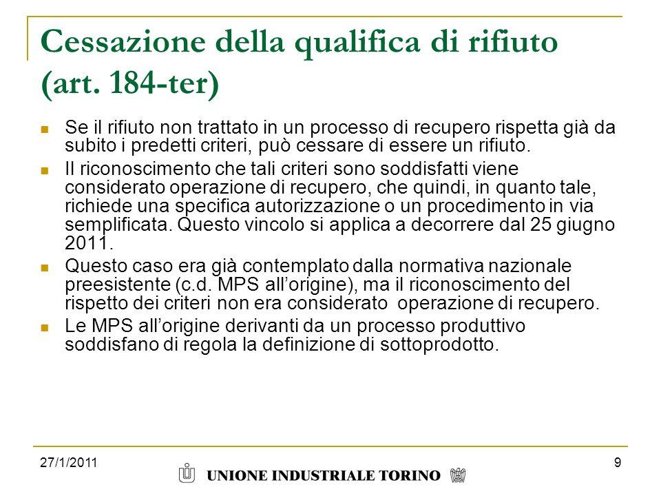 27/1/20119 Cessazione della qualifica di rifiuto (art. 184-ter) Se il rifiuto non trattato in un processo di recupero rispetta già da subito i predett