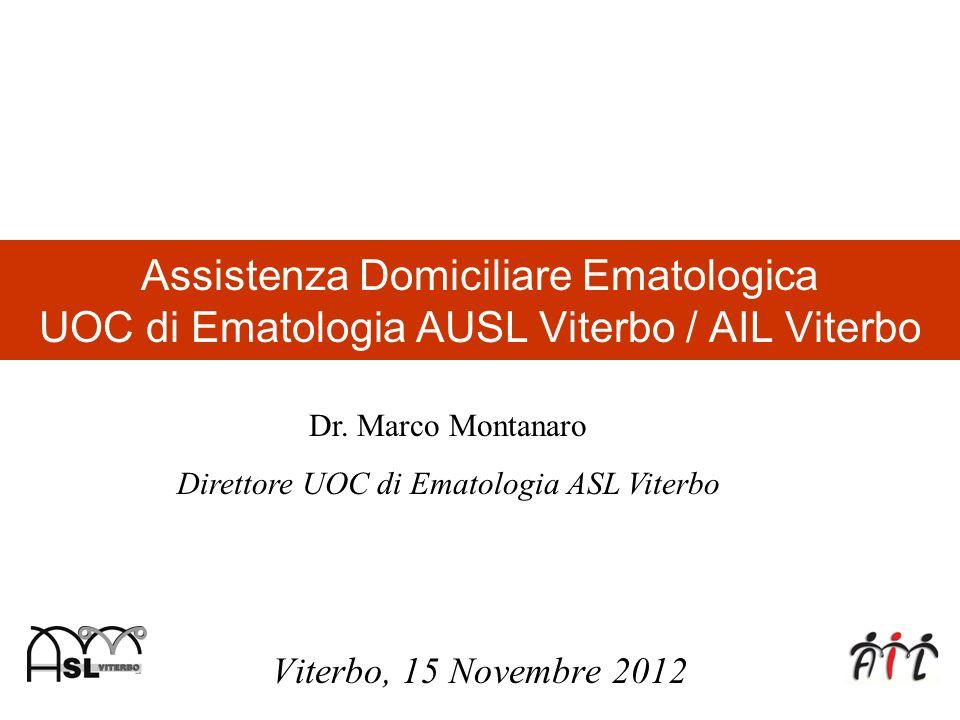 Assistenza Domiciliare Ematologica UOC di Ematologia AUSL Viterbo / AIL Viterbo Viterbo, 15 Novembre 2012 Dr. Marco Montanaro Direttore UOC di Ematolo