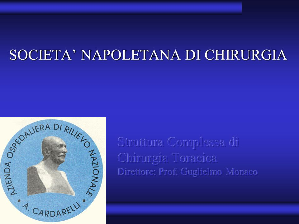 Struttura Complessa di Chirurgia Toracica A.O.R.N. A. Cardarelli - Napoli SOCIETA NAPOLETANA DI CHIRURGIA
