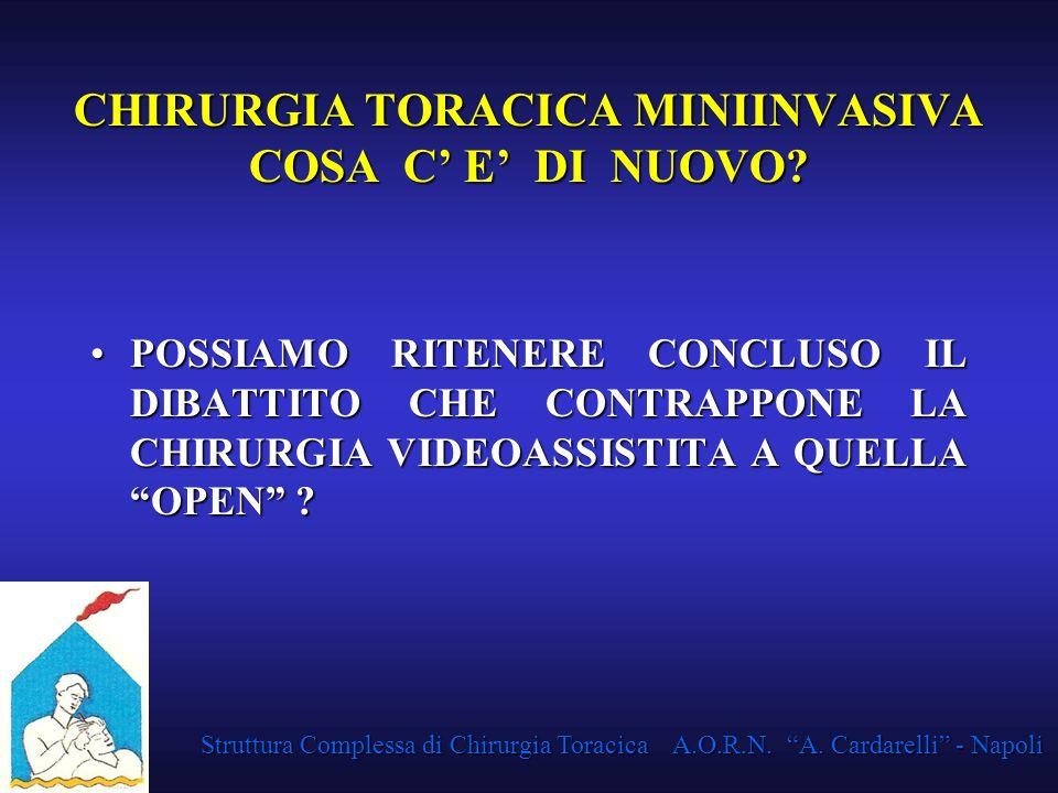Struttura Complessa di Chirurgia Toracica A.O.R.N. A. Cardarelli - Napoli CHIRURGIA TORACICA MINIINVASIVA COSA C E DI NUOVO? POSSIAMO RITENERE CONCLUS