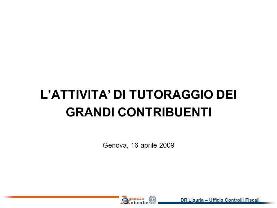DR Liguria – Ufficio Controlli Fiscali LATTIVITA DI TUTORAGGIO DEI GRANDI CONTRIBUENTI Genova, 16 aprile 2009