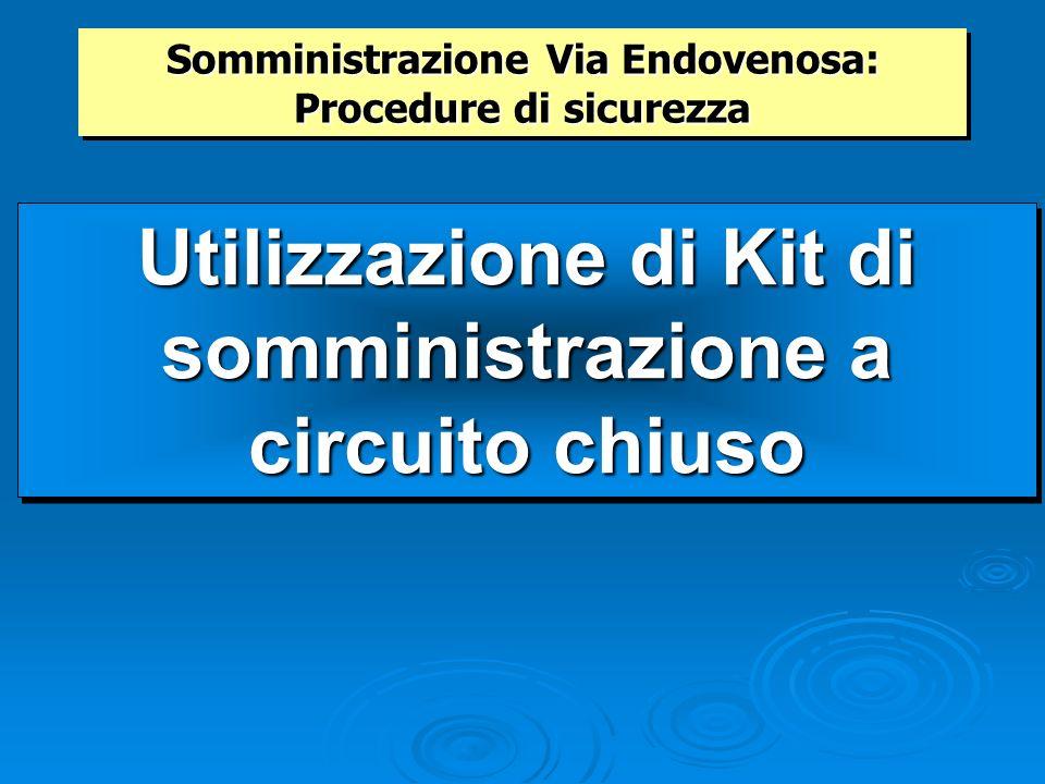 Somministrazione Via Endovenosa: Procedure di sicurezza Proteggersi con DPI Lavarsi accuratamente le mani prima e dopo ogni somministrazione Utilizzar