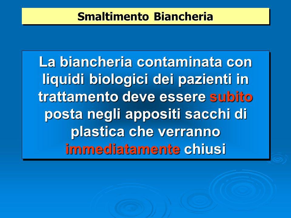 Smaltimento Biancheria La biancheria contaminata con liquidi biologici dei pazienti in trattamento deve essere subito posta negli appositi sacchi di p